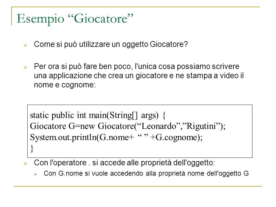 Esempio Giocatore static public int main(String[] args) {